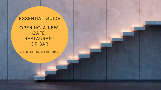 Essential Guide - Opening a new Cafe, Restaurant or Bar - Free Tips to help you succeed.